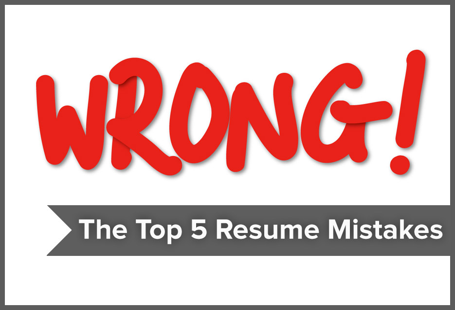 Avoid The Top 5 Resume Mistakes